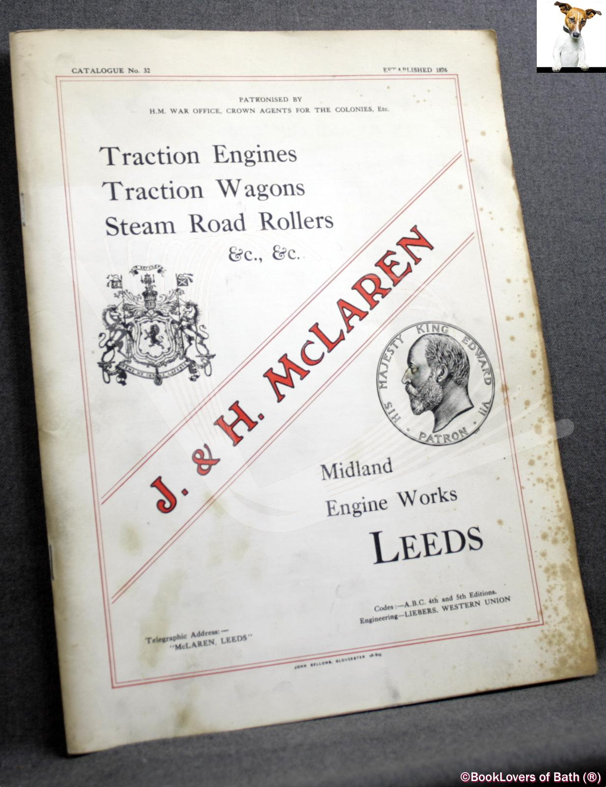 Catalogue of Traction Engines Royal Gold Medal Steam Tractors Steam Road Rollers, Etc. Manufactured by J. & H. McLaren, Midland Engine Works, Leeds - Anon
