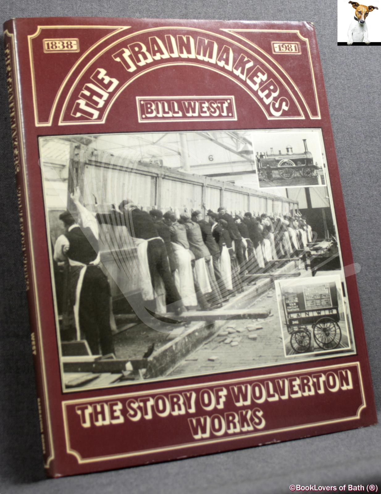 The Trainmakers: The Story of Wolverton Works 1838-1981 - Bill West