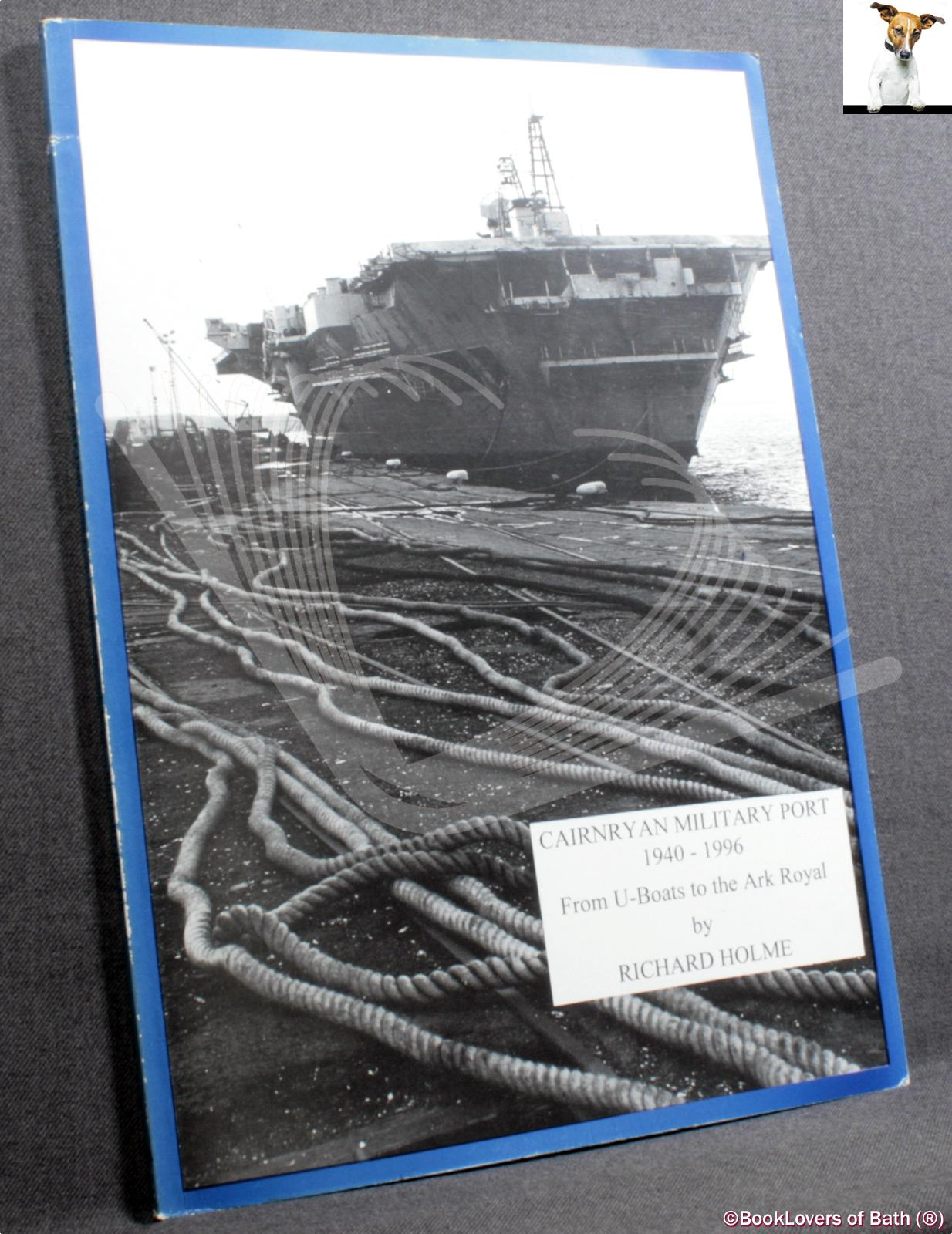 Cairnryan Military Port 1940-1996: From U-boats to the Ark Royal - Richard Holme