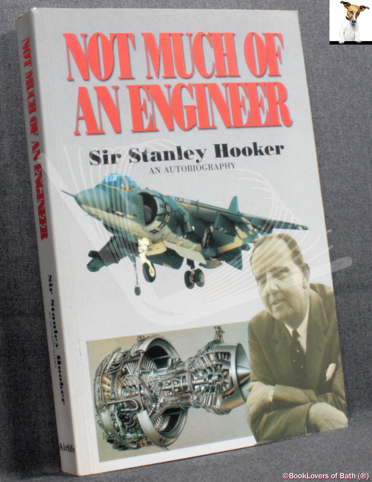 Not Much of an Engineer: An Autobiography - Stanley Hooker assisted by Bill Gunston