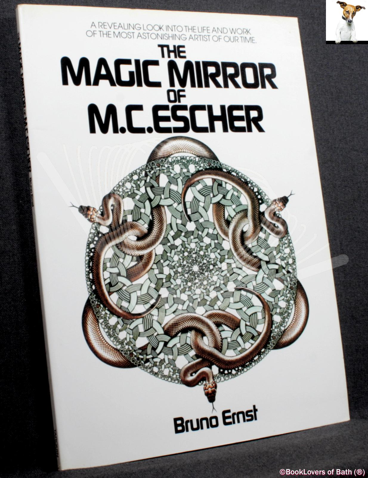 The Magic Mirror of M. C. Escher: A Revealing Look Into the Life and Work of the Most Astonishing Artist of Our Time - Bruno Ernst