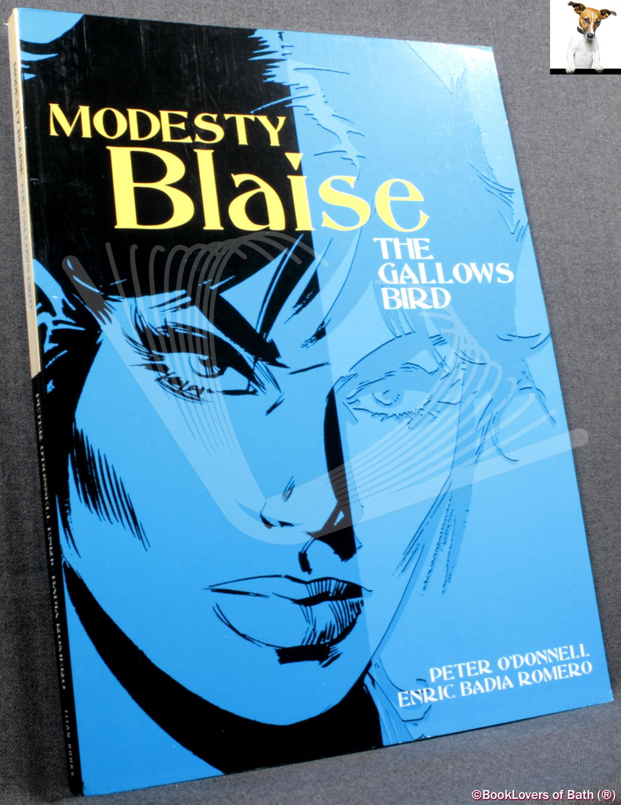 Modesty Blaise: The Gallows Bird also featuring the Bluebeard Affair, the Wicked Gnomes and The Iron God - Peter O'Donnell