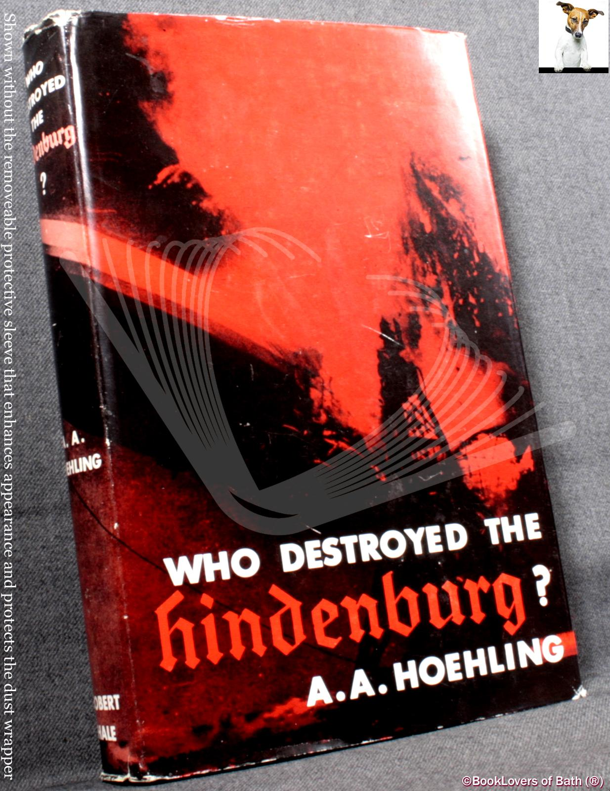 Who Destroyed the Hindenburg? - A. A. Hoehling