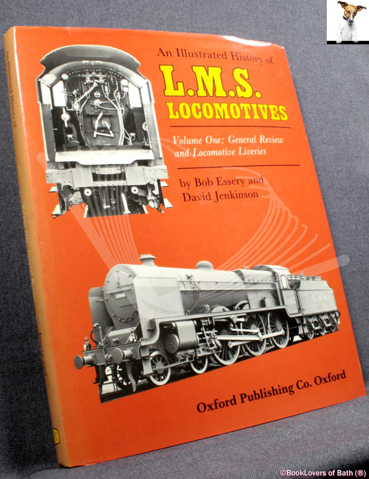 An Illustrated History of LMS Locomotives Volume One: General Review and Locomotive Liveries - Bob Essery & David Jenkinson