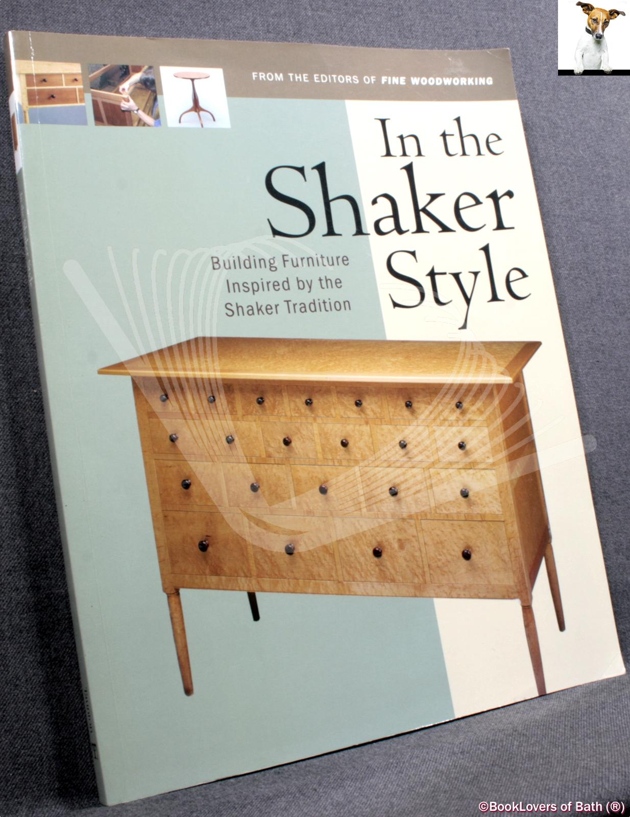 In the Shaker Style: Building Furniture Inspired by the Shaker Tradition - Editors of Fine Woodworking