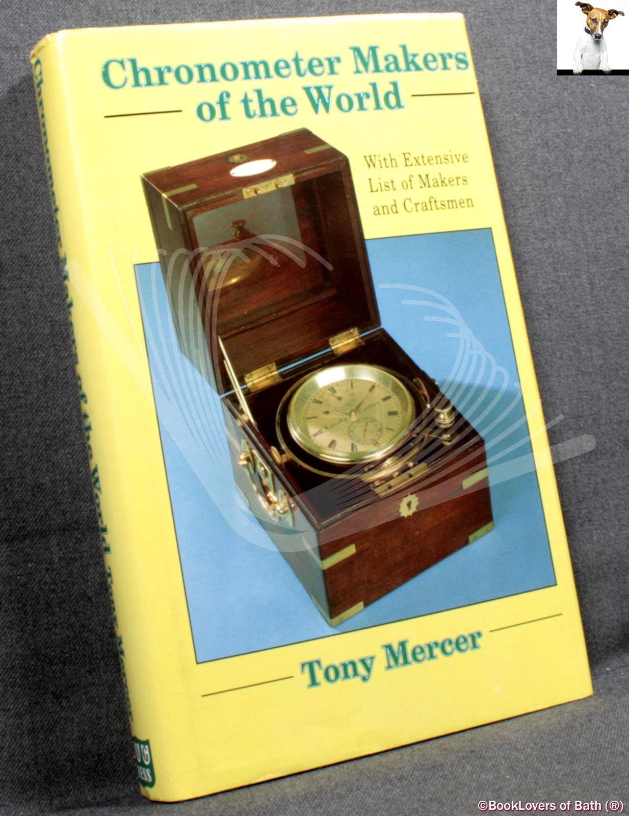 Chronometer Makers of the World: With an Extensive List of Makers and Craftsmen - Tony Mercer