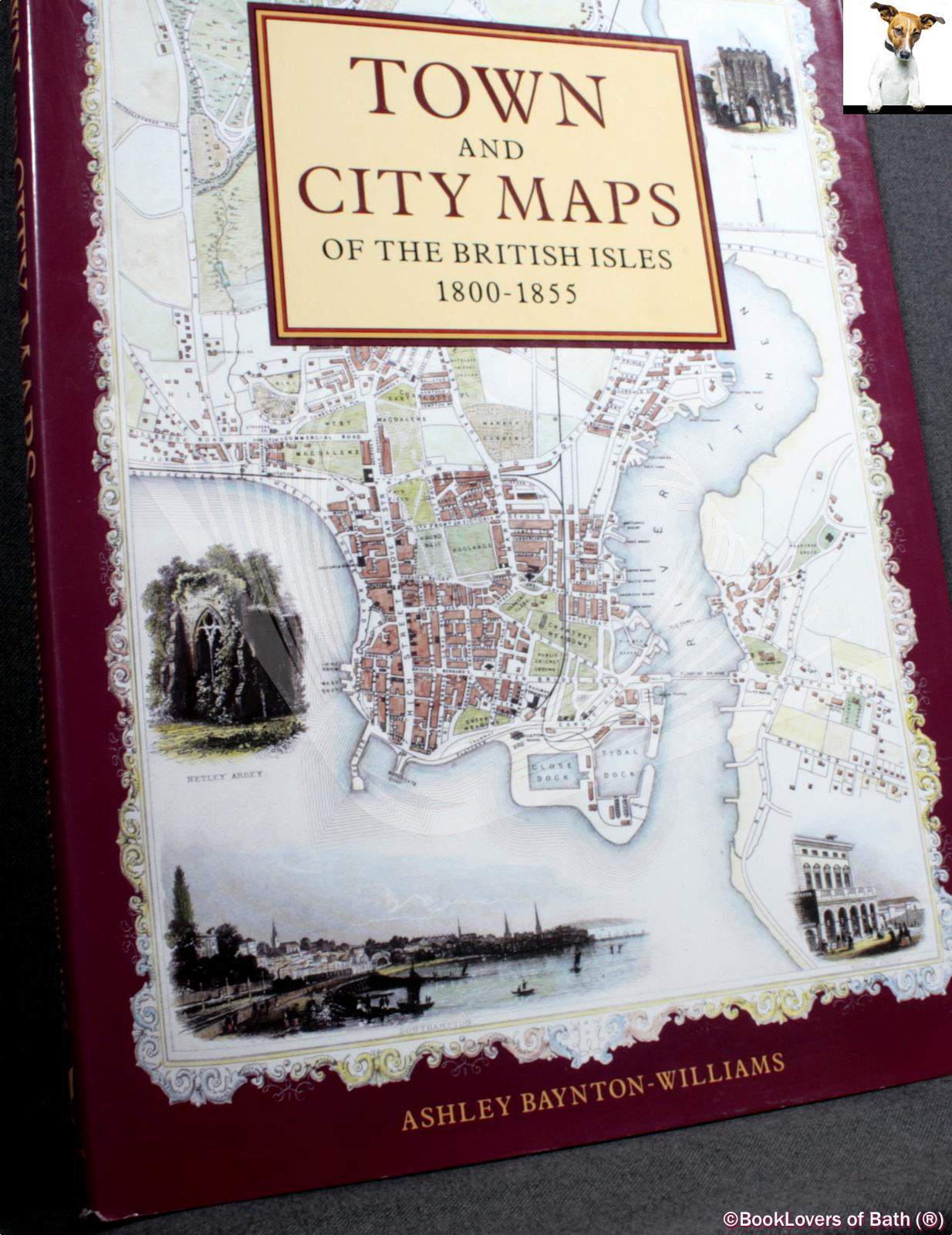 Town and City Maps of the British Isles 1800-1855 - Ashley Baynton-Williams
