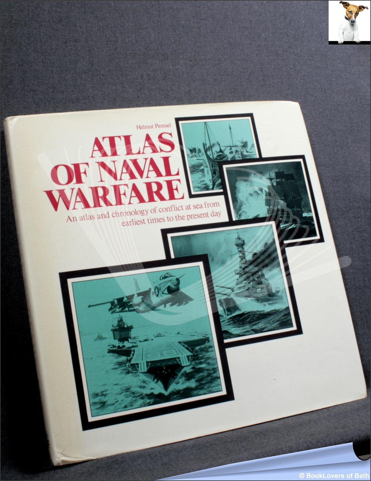Atlas of Naval Warfare: An Atlas and Chronology of Conflict at Sea from Earliest Times to the Present Day - Helmut Pemsel