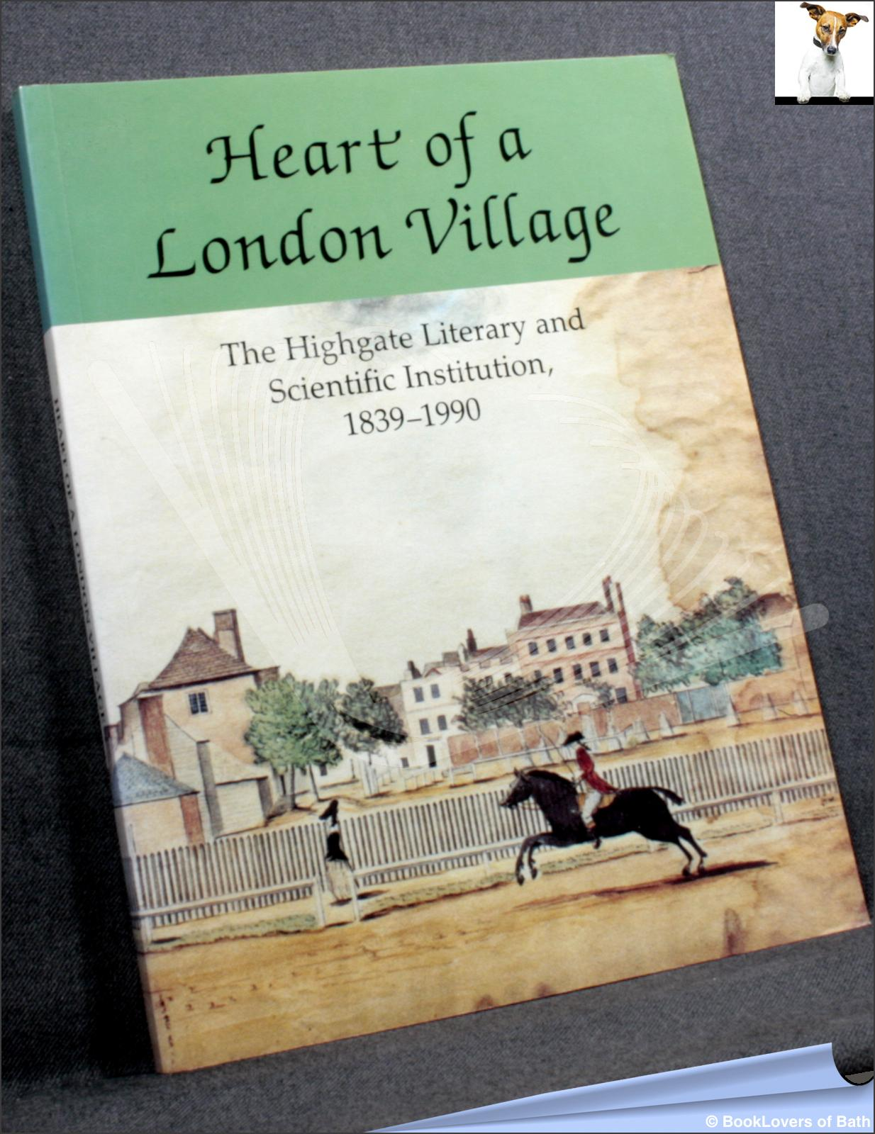 Heart of a London Village: The Highgate Literary and Scientific Institution, 1839-1990 - Members Of The Highgate Literary & Scientific Institution Archives Committee