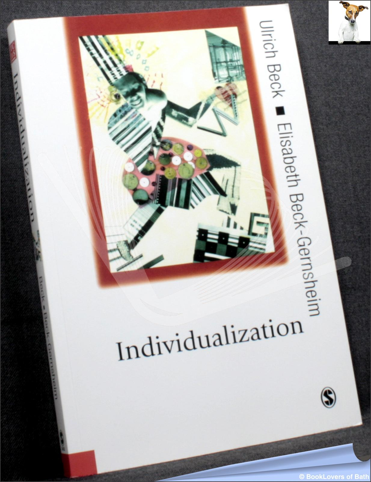 Individualization: Institutionalized Individualism and Its Social and Political Consequences - Ulrich Beck & Elizabeth Beck-Gernsheim