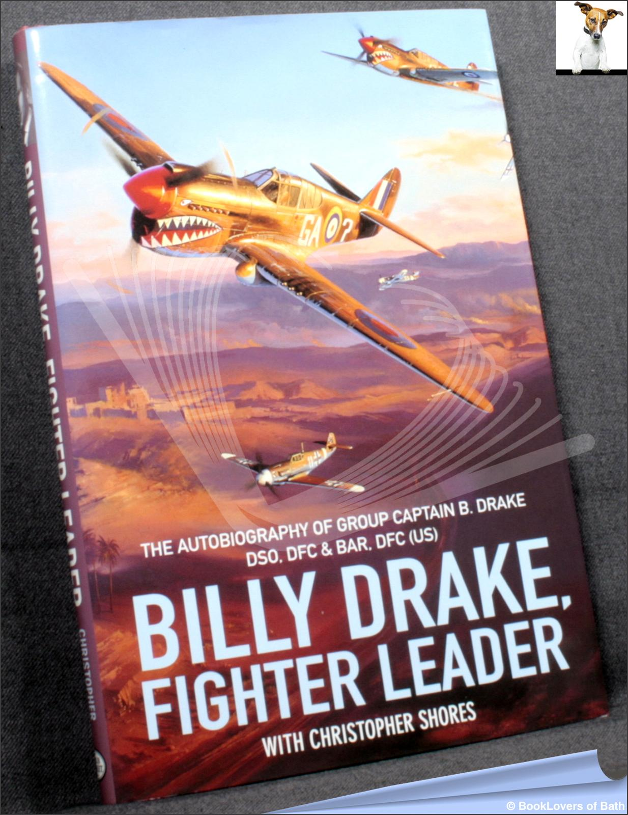 Billy Drake, Fighter Leader: The Autobiography of Group Captain B. Drake DSO, DFC and Bar, DFC (US) - Billy Drake with Christopher Shores