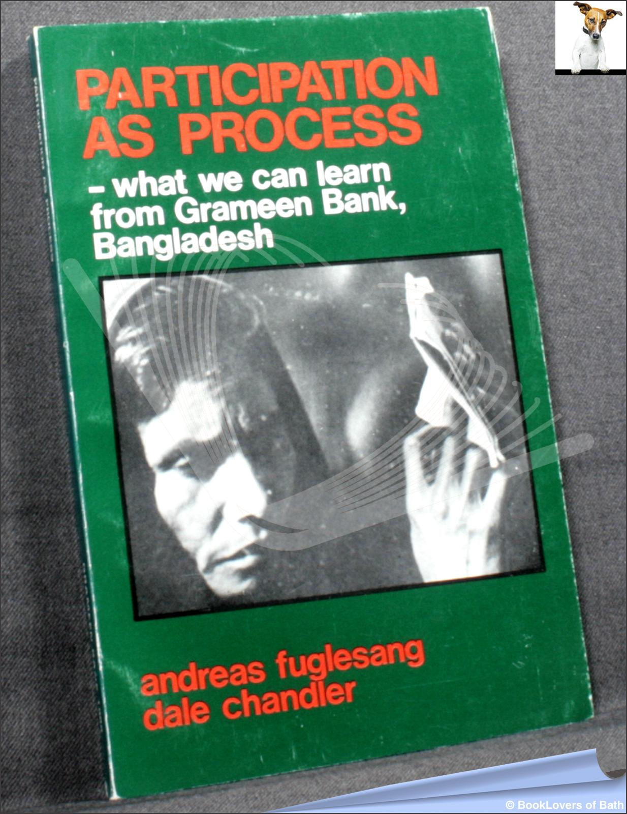Participation as Process: What We Can Learn from Grameen Bank, Bangladesh - Andreas Fuglesang & Dale Chandler