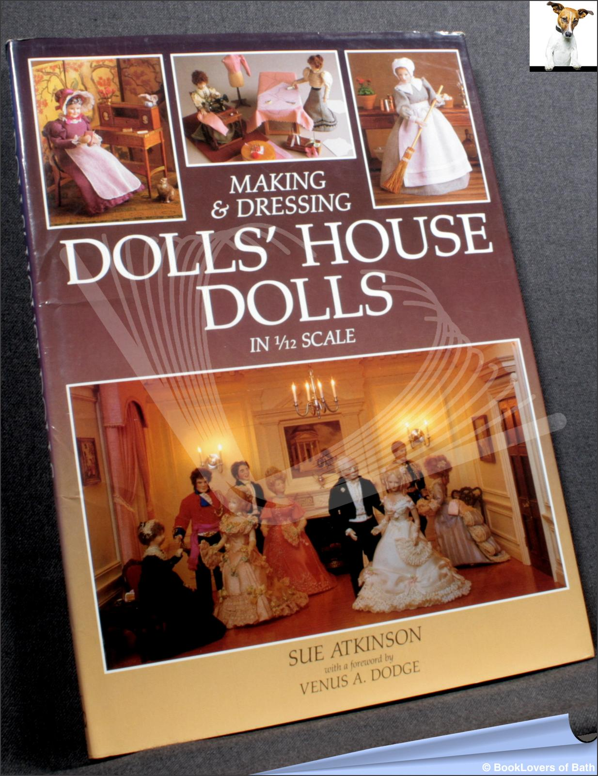 Making and Dressing Dolls' House Dolls: In 1/12 Scale - Sue Atkinson