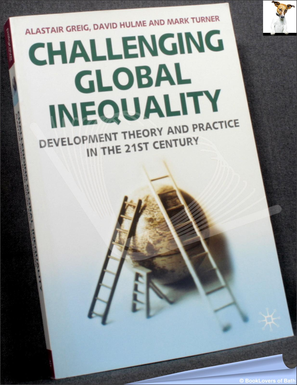 Challenging Global Inequality: Development Theory and Practice in the 21st Century - Alastair Greig, David Hulme & Mark Turner