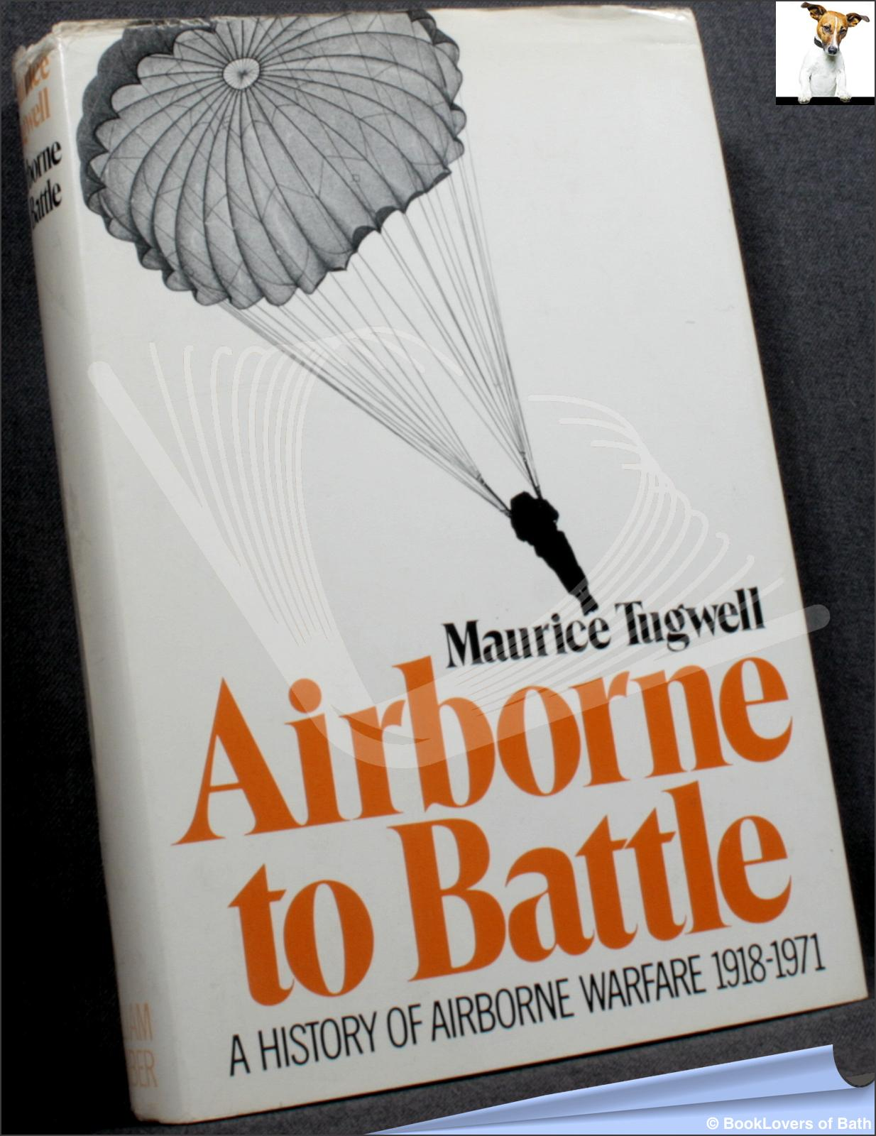 Airborne to Battle: A History of Airborne Warfare 1918-1971 - Maurice Tugwell