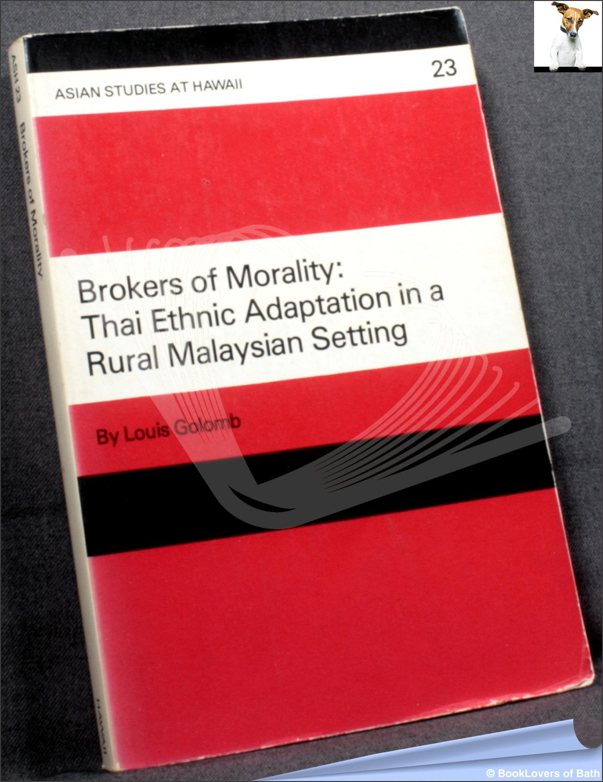 Brokers of Morality: Thai Ethnic Adaptation in a Rural Malaysian Setting - Louis Golomb