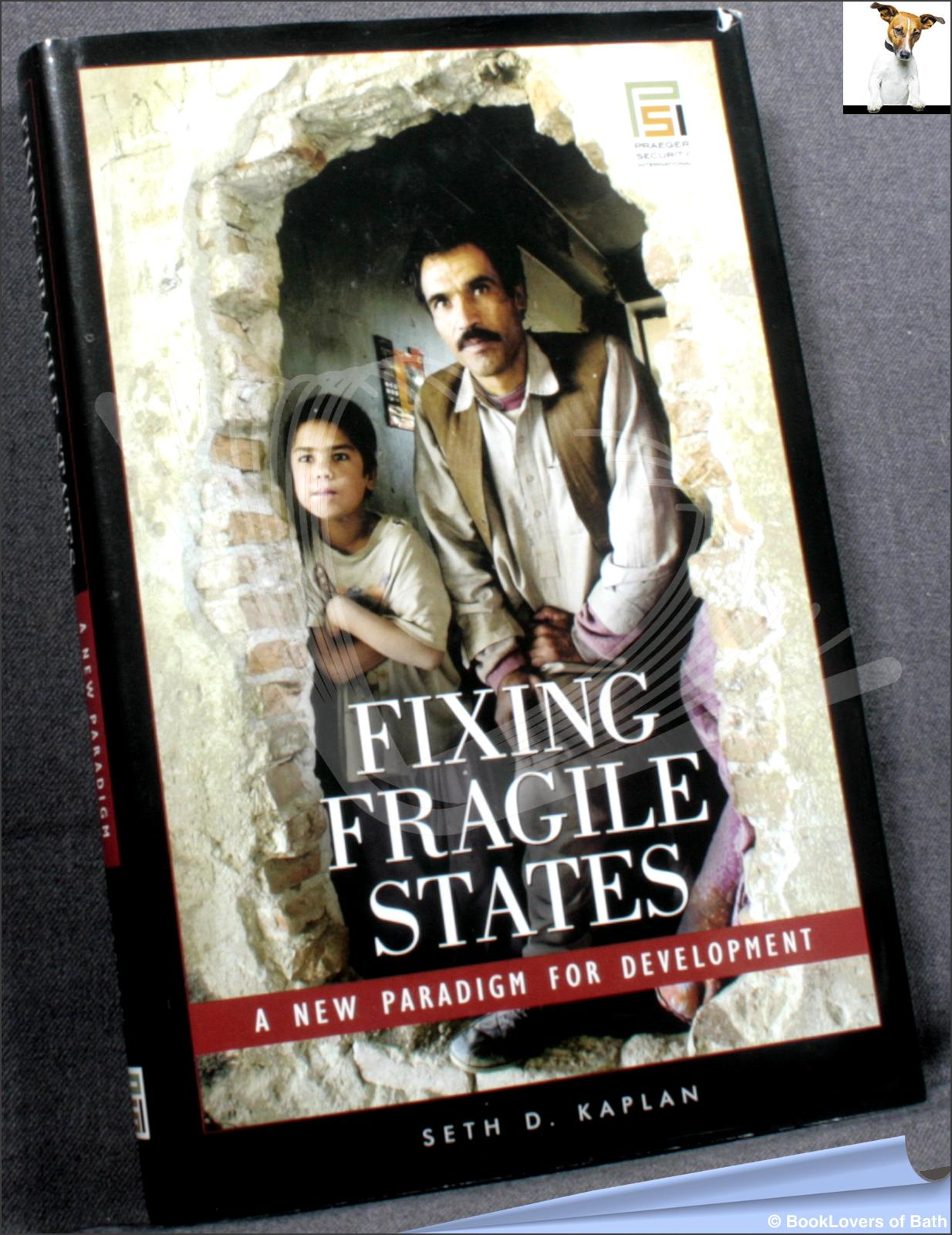 Fixing Fragile States: A New Paradigm for Development - Seth D. Kaplan