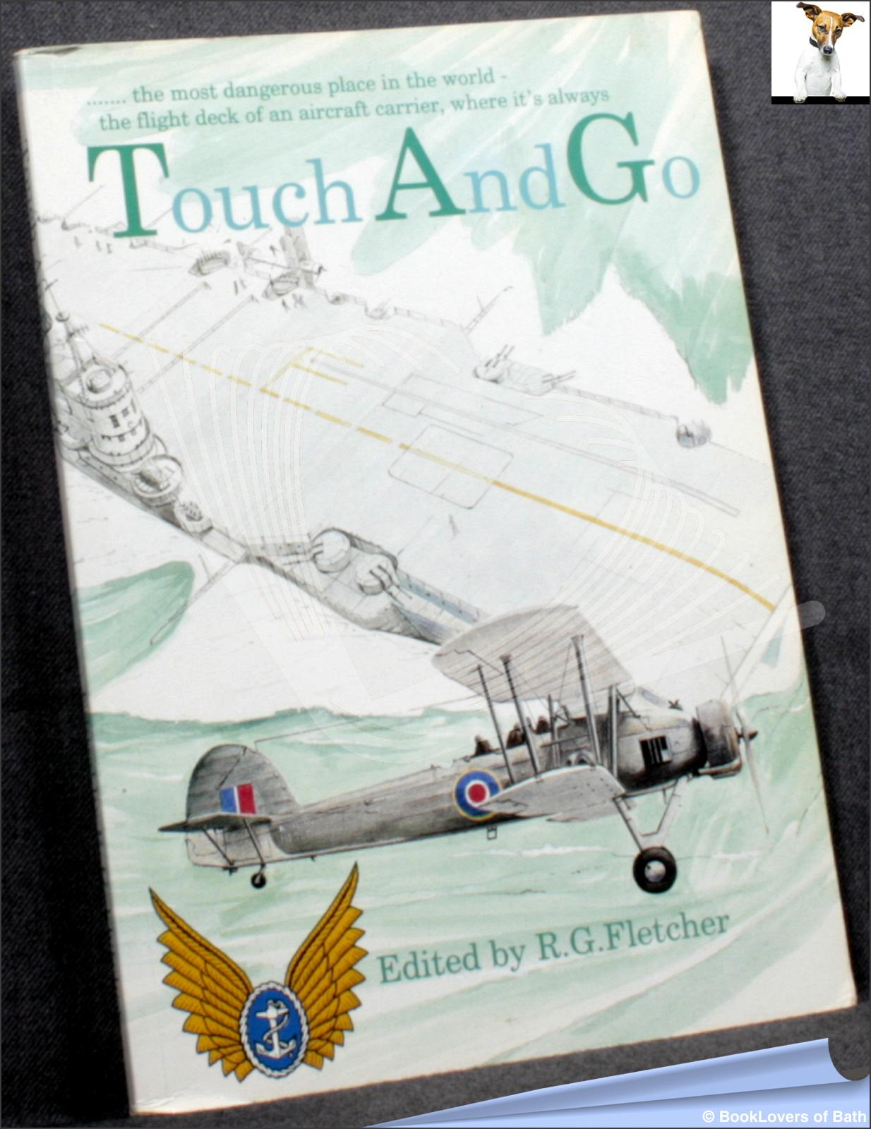 Touch and Go: Telegraphist Air Gunner of Thirty-five Course: An Account of Their Training and Their War - R. G. Fletcher