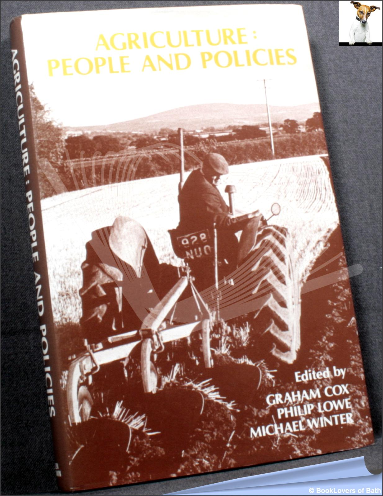 Agriculture: People and Policies - Edited by Graham Cox, Philip Lowe & Michael Winter