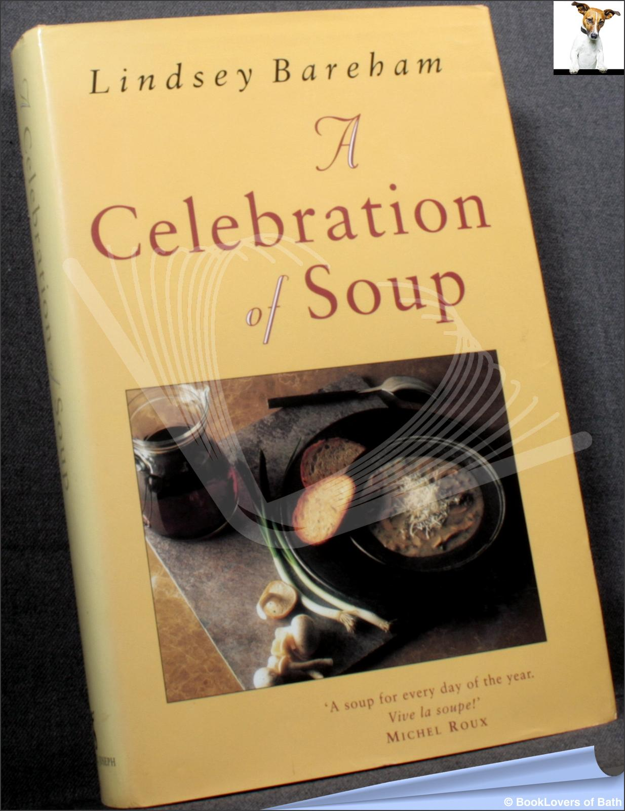 A Celebration of Soup: With Classic Recipes from Around the World - Lindsey Bareham