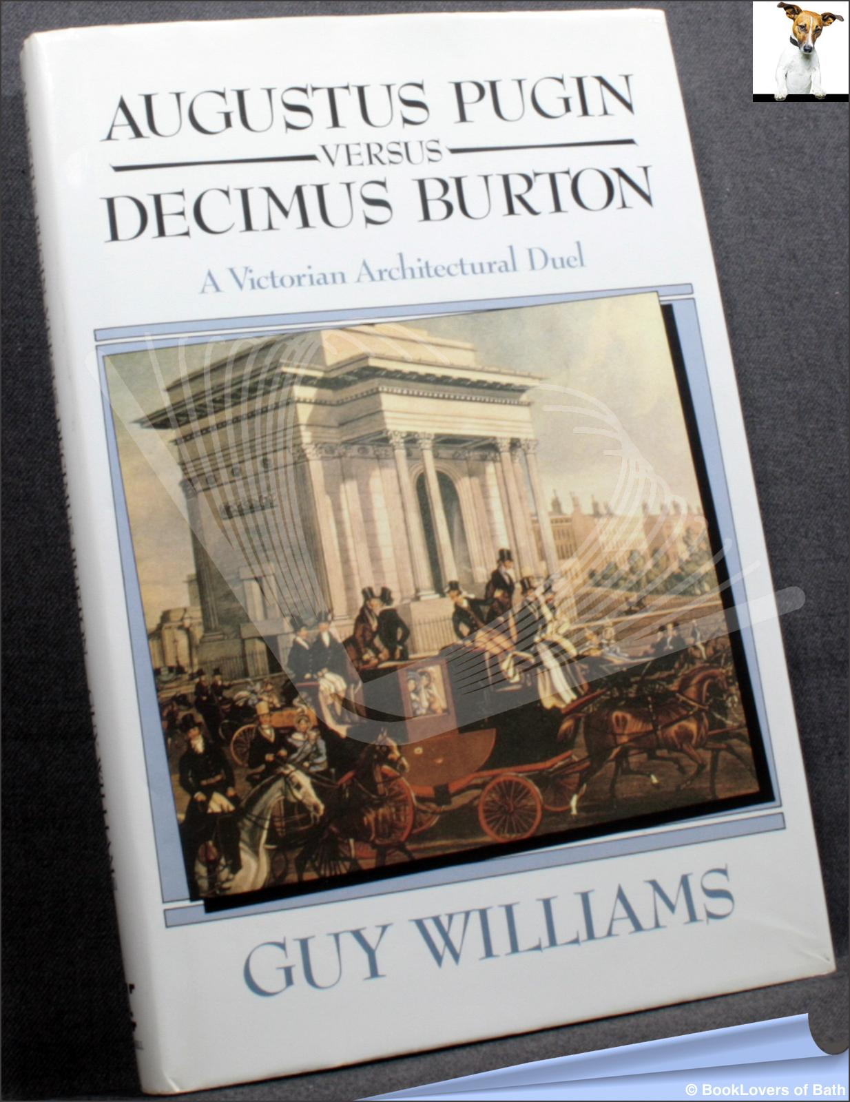 Augustus Pugin Versus Decimus Burton: A Victorian Architectural Duel - Guy Williams