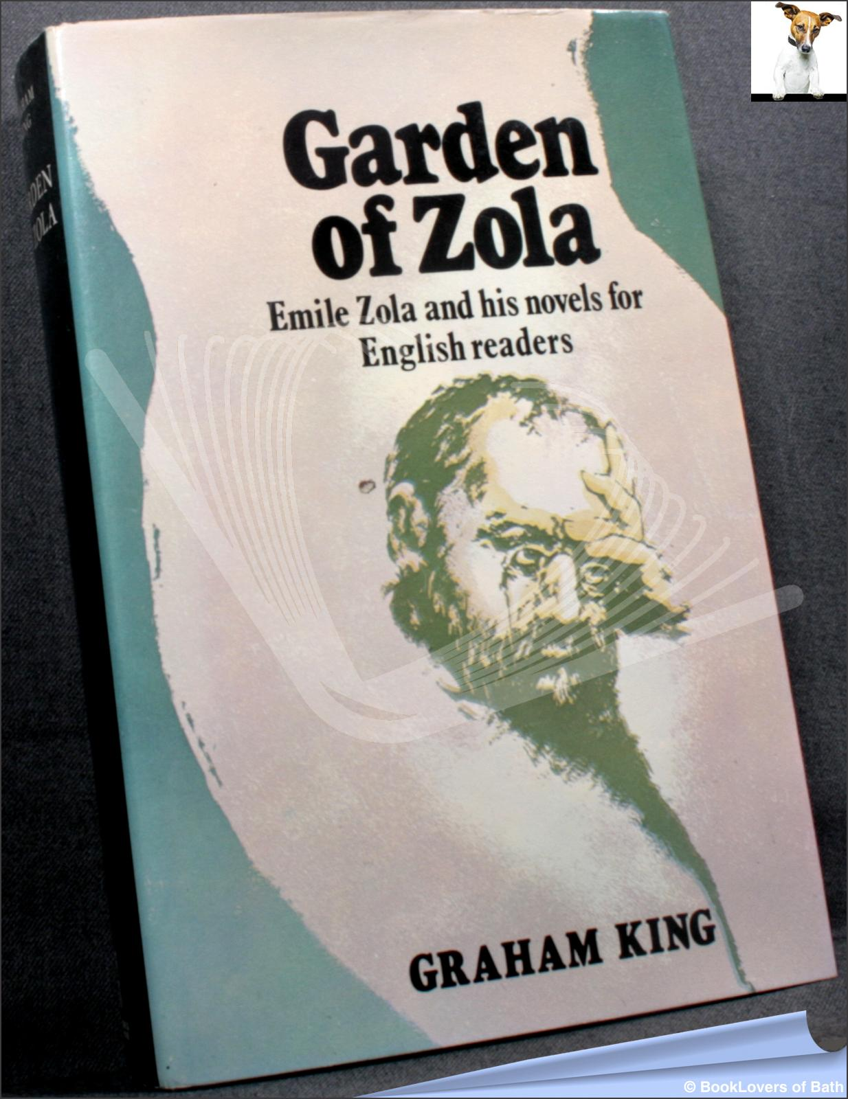 Garden of Zola: Emile Zola and His Novels for English Readers - Graham King