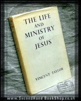 The Life And Ministry Of Jesus Vincent Taylor