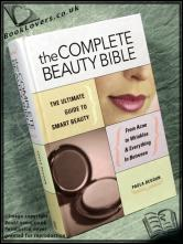 The Complete Beauty Bible: The Ultimate Guide To Smart Beauty Pau