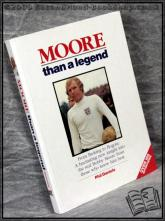 Moore Than a Legend: From Barking to Bogota: A Fascinating New Insight Into the Real Bobby Moore from Those Who Knew Him Best