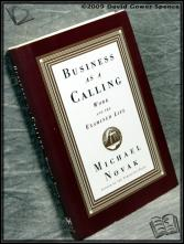 Business as a Calling: Work and the Examined Life Michael Novak