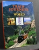 Train Journeys of the World: A Spectacular Voyage of Discovery Al