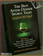 The Best After-Dinner Sports Tales Compiled by Will Chignell