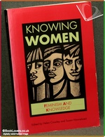 Knowing Women: Feminism and Knowledge Edited by Helen Crowley & S