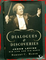 Dialogues and Discoveries: James Levine His Life and His Music Ro