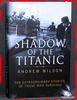 Shadow of the Titanic: The Extraordinary Stories of Those Who Sur