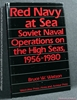Red Navy At Sea: Soviet Naval Operations On the High Seas, 1956-1