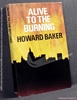 Alive to the Burning Howard Baker