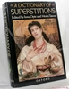 A Dictionary of Superstitions Edited by Iona Opie & Moira Tatem