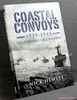 Coastal Convoys 1939-1945: The Indestructible Highway /