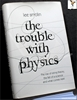 The Trouble with Physics: The Rise of String Theory, the Fall of